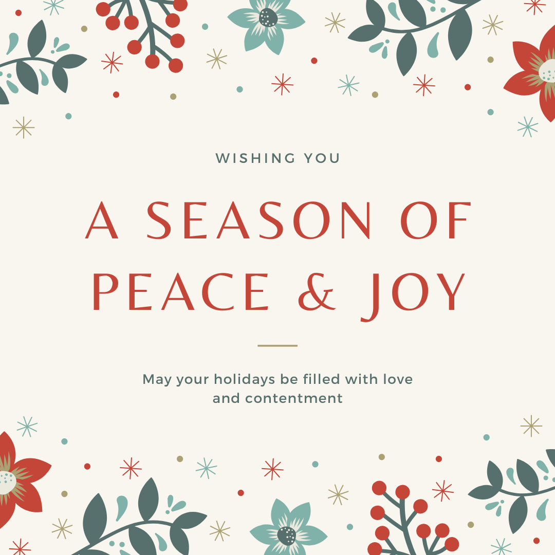 Wishing you a Season of Peace & Joy. May your holidays be filled with love and contentment.
